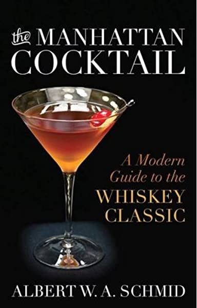 The Manhattan Cocktail A Modern Guide To The Whiskey Classic Schmid Albert W A Albert Bridget 9780813165899 Amazon Com Books