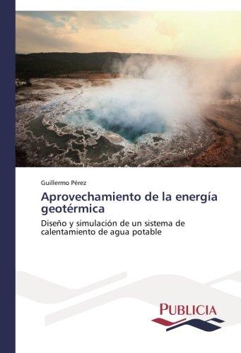 Aprovechamiento de la energía geotérmica por Pérez Guillermo