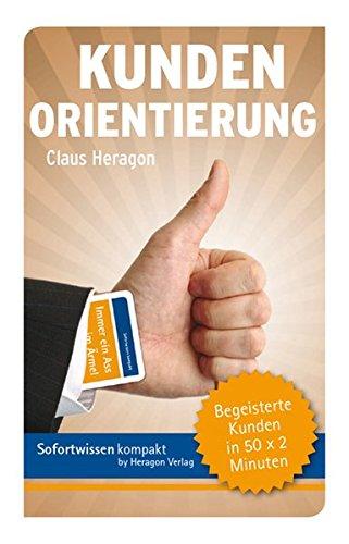 Kundenorientierung: Begeisterte Kunden in 50 x 2 Minuten Karten – 14. April 2010 Claus Heragon Heragon Verlag 3941574183 Wirtschaft / Werbung