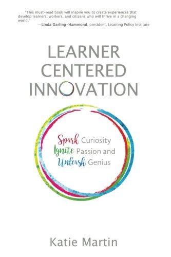 Learner-Centered Innovation: Spark Curiosity, Ignite Passion and Unleash Genius cover
