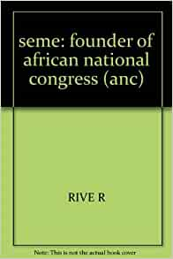 seme: founder of african national congress (anc): RIVE R: Amazon.com