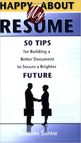 Happy About My Resume: 50 Tips For Building A Better Document To Secure A  Brighter Future: Barbara Safani: 9781600051128: Amazon.com: Books  My Resume