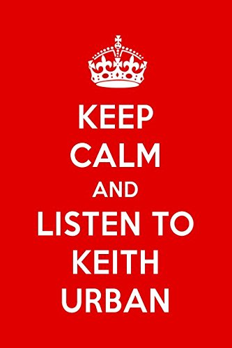 Keep Calm And Listen To Keith Urban: Keith Urban Designer Notebook