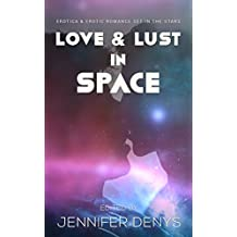 Love and Lust in Space: Erotica & Erotic Romance Set In The Stars