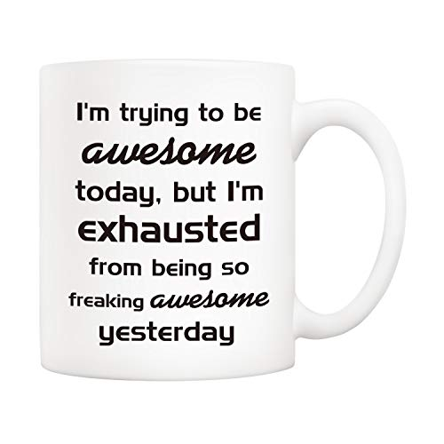 5Aup Christmas Gifts Funny Awesome Coffee Mug for Co-worker Friend, I'm Trying to Be Awesome Today, But I'm Exhausted from Being So Freaking Awesome Yesterday, 11Oz Novelty Ceramic Cups
