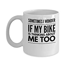 Funny Motorcycle Coffee Mug - Sometimes I Wonder If My Bike Is Thinking About Me Too - Biker Gift - 11oz White Ceramic Cup