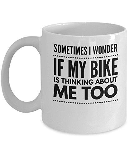 (Funny Motorcycle Coffee Mug - Sometimes I Wonder If My Bike Is Thinking About Me Too - Biker Gift - 11oz White Ceramic)