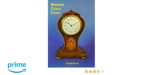 Wooden clock cases david bryant 9780854421954 amazon books fandeluxe Choice Image