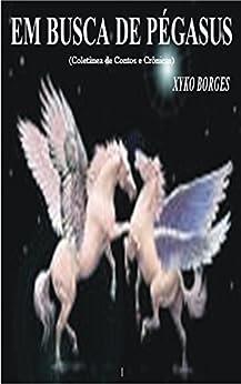EM BUSCA DE PEGASUS: Coletânea de Contos e Crônicas por [Mesquita Borges, Cesar Augusto]