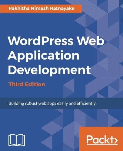 Wordpress Web Application Development - Third Edition: Building robust web apps easily and efficiently (Building Web Apps With Wordpress)