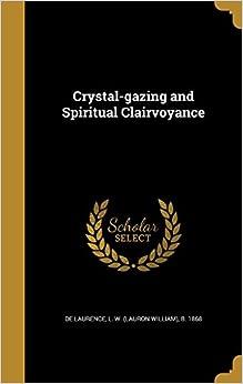 Crystal-gazing and Spiritual Clairvoyance