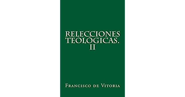 Relecciones teológicas. II eBook: Francisco de Vitoria, Adolfo Bonilla y San Martín, Jaime Torrubiano Ripoll: Amazon.com.mx: Tienda Kindle