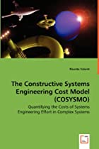 The Constructive Systems Engineering Cost Model (COSYSMO): Quantifying the Costs of Systems Engineering Effort in Complex Systems