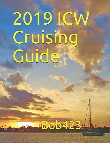 2019 ICW Cruising Guide: Your guide by Bob423 for safely navigating over 100 hazards from New York to Key West along the Atlantic ICW with full color charts for each hazard and tips for living aboard. by Independently published