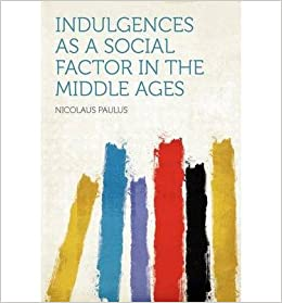 Book Indulgences as a Social Factor in the Middle Ages- Common