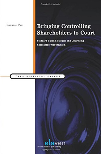 Bringing Controlling Shareholders To Court: Standard-Based Strategies And Controlling Shareholder Opportunism (Crbs - Dissertatiereeks)