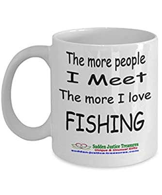 The More People I Meet The More I Love Fishing White Mug Unique Birthday, Special Or Funny Occasion Gift. Best 11 Oz Ceramic Novelty Cup for Coffee, Tea, Hot Chocolate Or Toddy