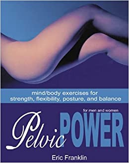 Pelvic power mind body exercises for strength flexibility pelvic power mind body exercises for strength flexibility posture and balance for men and wome eric franklin 9780871272591 amazon books fandeluxe Images