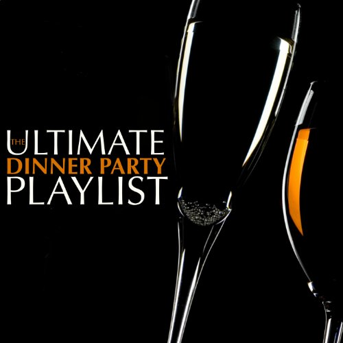 The Ultimate Dinner Party Playlist (Music Dinner Party)