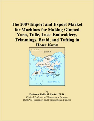 The 2007 Import and Export Market for Machines for Making Gimped Yarn, Tulle, Lace, Embroidery, Trimmings, Braid, and Tufting in Hong Kong