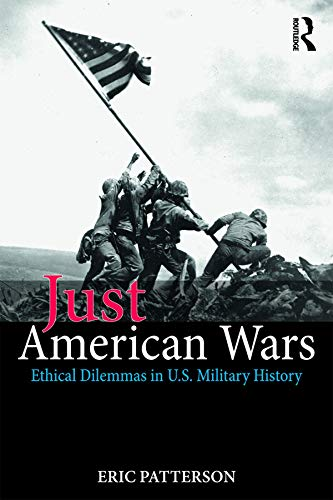 Just American Wars: Ethical Dilemmas in U.S. Military History (War, Conflict and Ethics) (English Edition) por [Patterson, Eric]