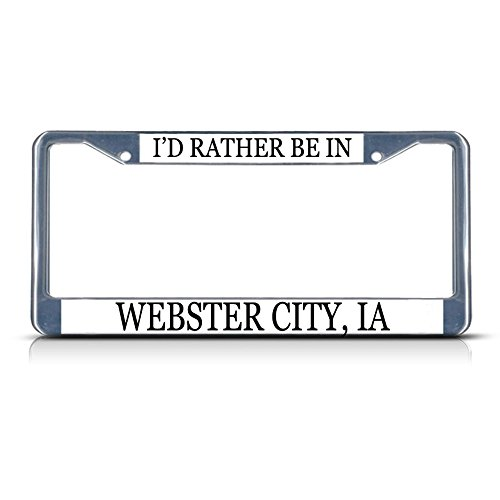 Metal License Plate Frame Solid Insert I'd Rather Be in Webster City, Ia Car Auto Tag Holder - Chrome 2 Holes, Set of 2]()
