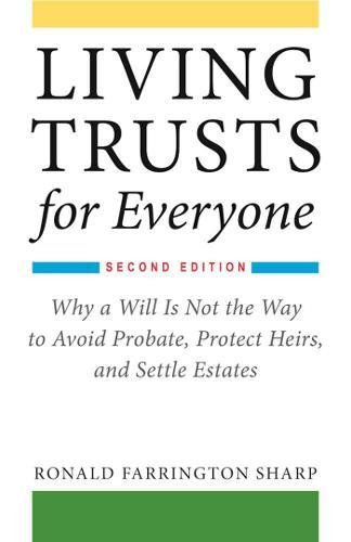 Living Trusts for Everyone: Why a Will Is Not the Way to Avoid Probate, Protect Heirs, and Settle Estates (Second Edition) [Ronald Farrington Sharp] (Tapa Blanda)