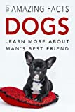 Dog Books: 101 Amazing Facts about Dogs: Dog Books for Kids: Volume 1