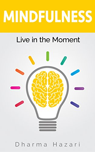 Mindfulness: How to become Present in the Moment (Practical tips and Daily Routines) (Beyond Happiness The Zen Way To True Contentment)