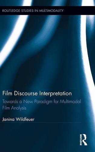 Film Discourse Interpretation: Towards a New Paradigm for Multimodal Film Analysis (Routledge Studies in Multimodality) by Routledge
