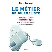 Le Métier de journaliste: Guides des outils et des pratiques du journalisme au Québec - Troisième édition revue et mise à jour (French Edition)
