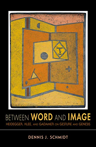 Between Word and Image: Heidegger, Klee, and Gadamer on Gesture and Genesis (Studies in Continental - Abstract Painting Klee