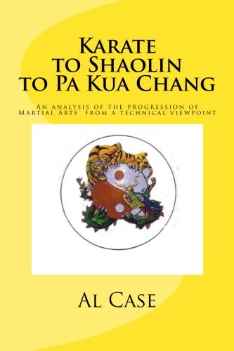 Karate to Shaolin to Pa Kua Chang: An analysis of the progression of Martial Arts  from a technical viewpoint