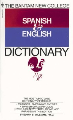 The Bantam New College Revised Spanish & English Dictionary: Diccionario Ingles y Espanol (The Bantam new college dictionary series) Revised Bantam Edition by Williams, Edwin B. published by Bantam Doubleday Dell Publishing Group (2004)