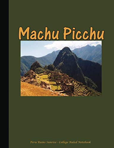 Machu Picchu - Peru Ruins Sunrise - College Ruled Notebook: Softcover Composition Book, Lined Paper 100 pages (50 Sheets), 9 3/4 x 7 1/2 inches OLIVE (Andes Mountain Hikes) (Volume 5)