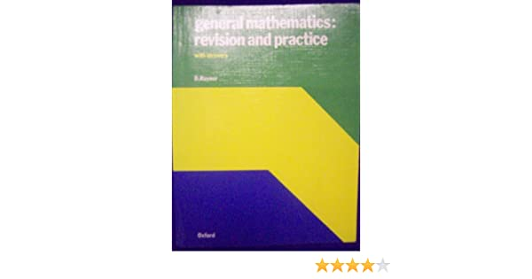 General Mathematics: Revision and Practice: D. Rayner ...