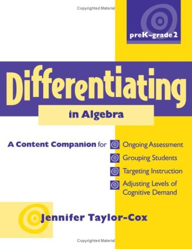 Differentiating in Algebra, PreK-Grade 2: A Content Companionfor Ongoing Assessment, Grouping Students, Targeting Instruction, and Adjusting Levels of ... Other Math Content Standards, Prek-grade 2)