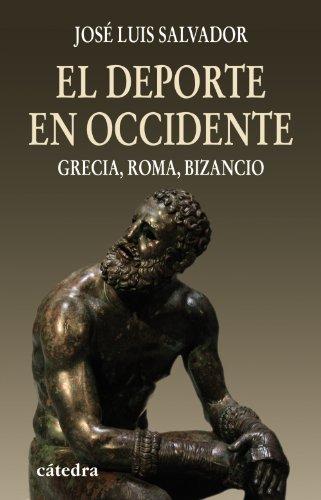 El deporte en Occidente/ The Sport of the West: Grecia, Roma, Bizancio (Historia, Serie Mayor) (Spanish Edition)
