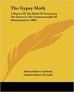 Book The Gypsy Moth: A Report Of The Work Of Destroying The Insect In The Commonwealth Of Massachusetts (1896)