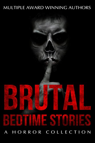 Brutal Bedtime Stories: A Supernatural Horror Story Collection (Short Horror Story Ideas With A Twist)