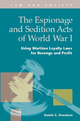 The Espionage and Sedition Acts of World War I: Using Wartime Loyalty Laws for Revenge and Profit (Law and Society)