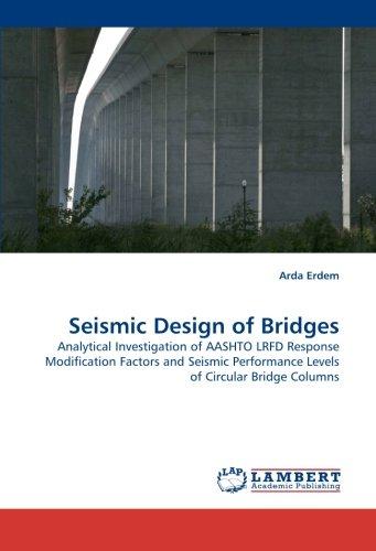 Read Online Seismic Design of Bridges: Analytical Investigation of AASHTO LRFD Response Modification Factors and Seismic Performance Levels of Circular Bridge Columns pdf epub