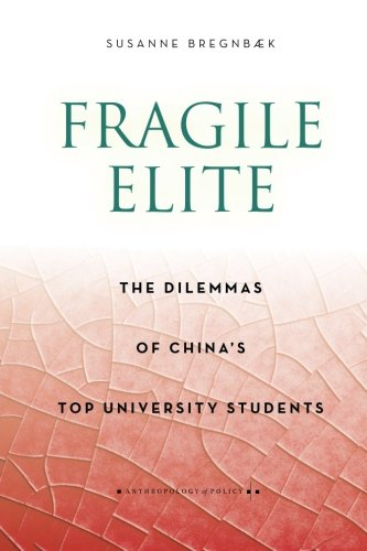 Fragile Elite: The Dilemmas of China's Top University Students (Anthropology of Policy) ()