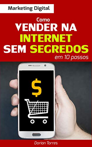 MARKETING DIGITAL: Como Vender na Internet Sem Segredos em 10 Passos