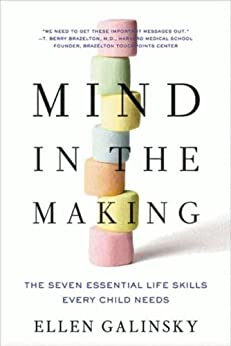 Mind in the Making: The Seven Essential Life Skills Every Child Needs by [Galinsky, Ellen]