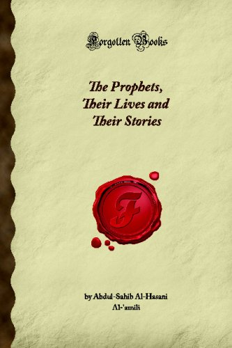 The Prophets, Their Lives and Their Stories (Forgotten Books)