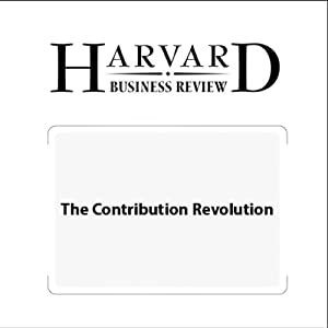 The Contribution Revolution (Harvard Business Review) Periodical