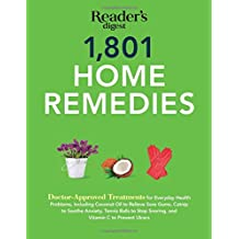 1801 Home Remedies: Doctor-Approved Treatments for Everyday Health Problems Including Coconut Oil to Relieve Sore Gums, Catnip to Sooth Anxiety, Tennis balls to Stop Snoring, and Vitamin C to Prevent Ulcers