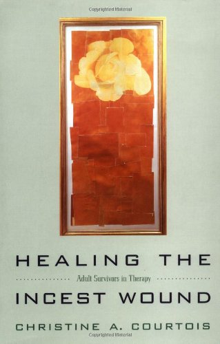 Healing the Incest Wound: Adult Survivors in Therapy