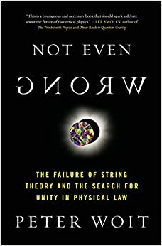 Not Even Wrong: The Failure of String Theory and the Search for Unity in Physical Law